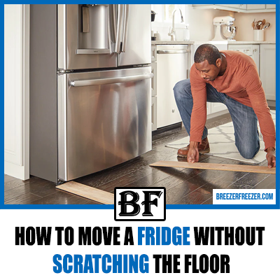 How To Move A Fridge Without Scratching The Floor